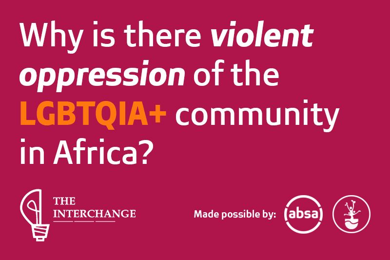 Why is there violent oppression of the LGBTQIA+ community in Africa?
